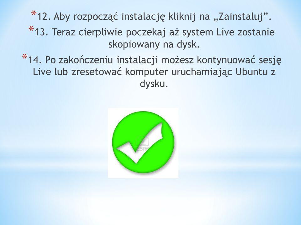 """12. Aby rozpocząć instalację kliknij na """"Zainstaluj ."""
