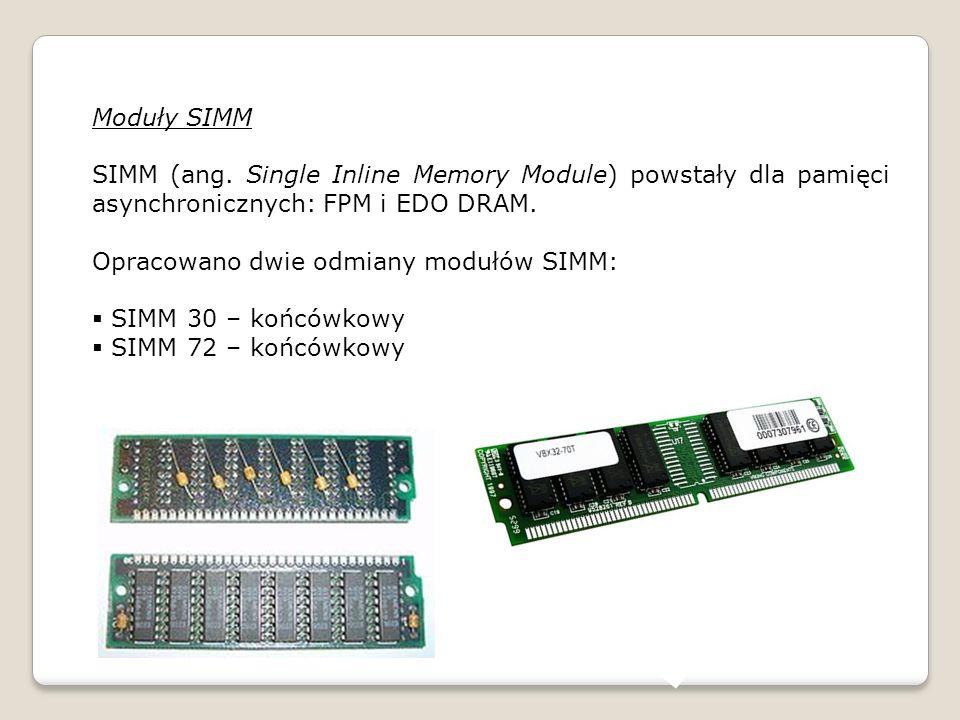 Moduły SIMM SIMM (ang. Single Inline Memory Module) powstały dla pamięci asynchronicznych: FPM i EDO DRAM.