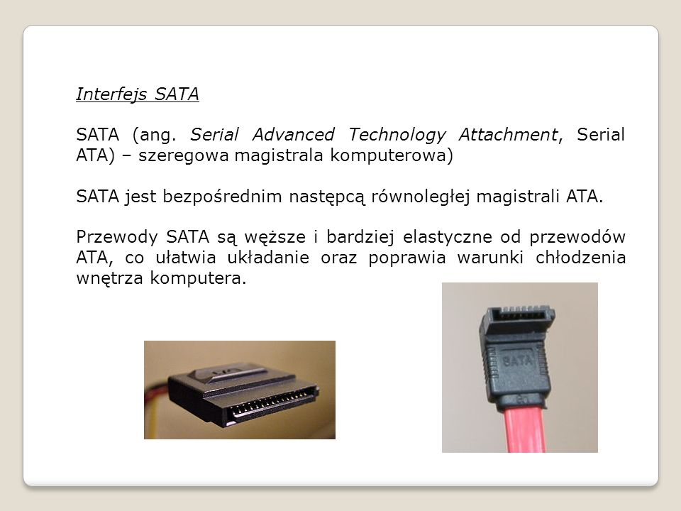 Interfejs SATA SATA (ang. Serial Advanced Technology Attachment, Serial ATA) – szeregowa magistrala komputerowa)