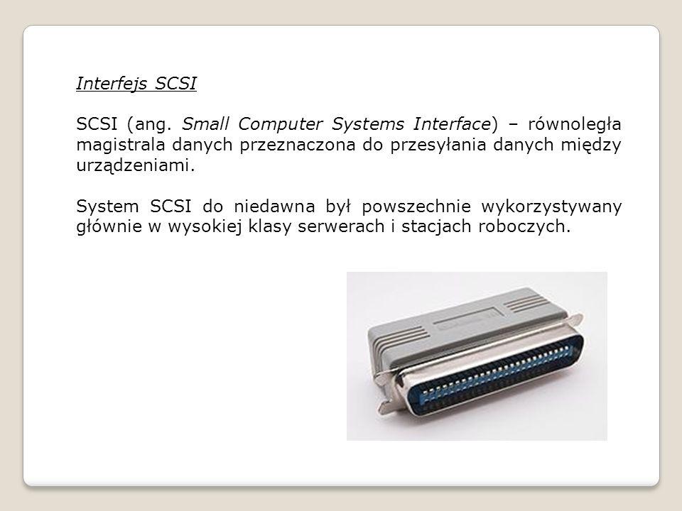 Interfejs SCSI SCSI (ang. Small Computer Systems Interface) – równoległa magistrala danych przeznaczona do przesyłania danych między urządzeniami.