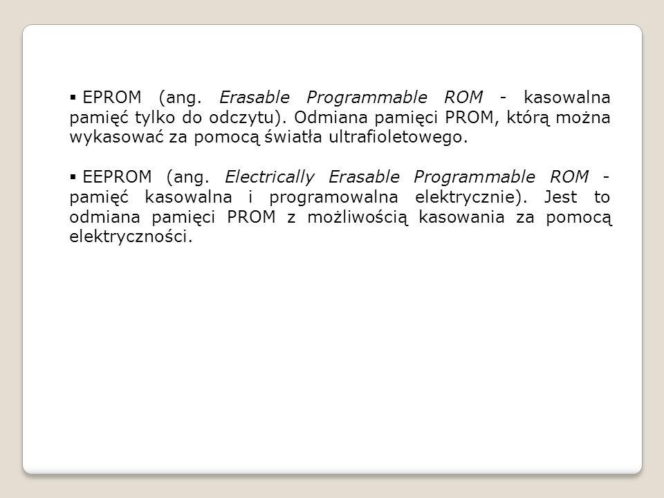 EPROM (ang. Erasable Programmable ROM - kasowalna pamięć tylko do odczytu). Odmiana pamięci PROM, którą można wykasować za pomocą światła ultrafioletowego.