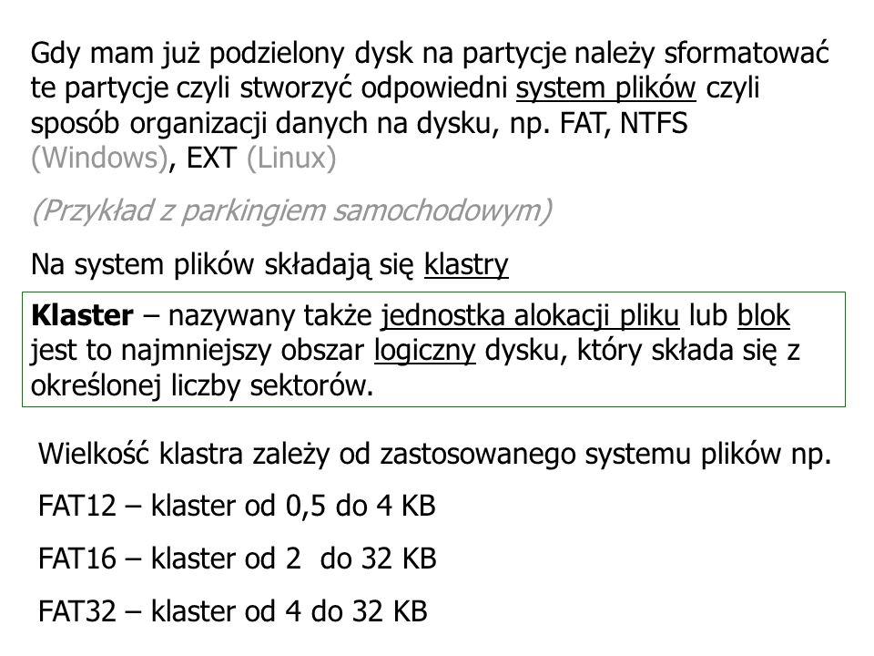Gdy mam już podzielony dysk na partycje należy sformatować te partycje czyli stworzyć odpowiedni system plików czyli sposób organizacji danych na dysku, np. FAT, NTFS (Windows), EXT (Linux)