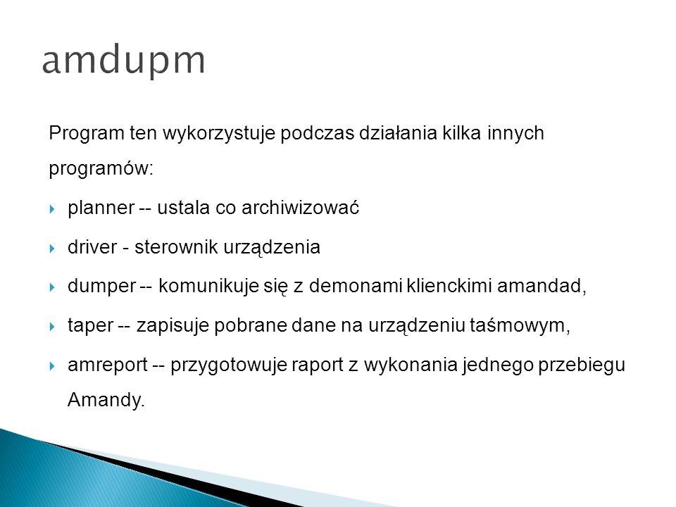 amdupm Program ten wykorzystuje podczas działania kilka innych programów: planner -- ustala co archiwizować.