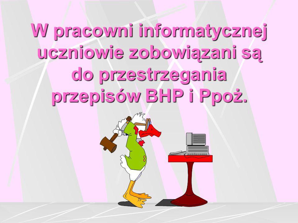 W pracowni informatycznej uczniowie zobowiązani są do przestrzegania przepisów BHP i Ppoż.