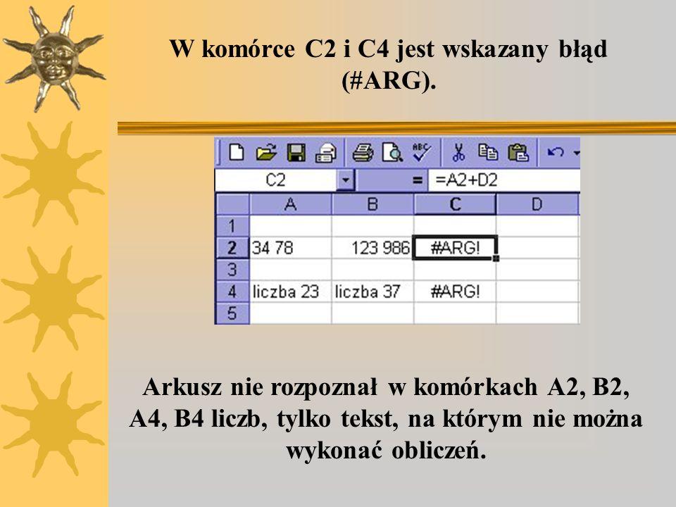 W komórce C2 i C4 jest wskazany błąd (#ARG).