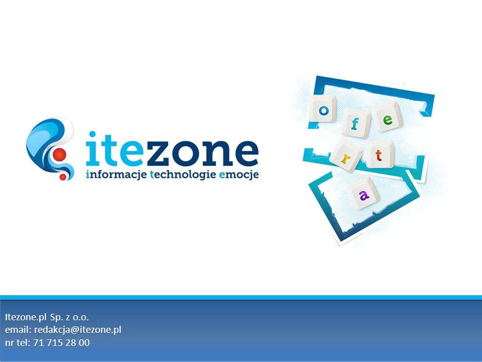 Itezone.pl Sp. z o.o. email: redakcja@itezone.pl nr tel: 71 715 28 00