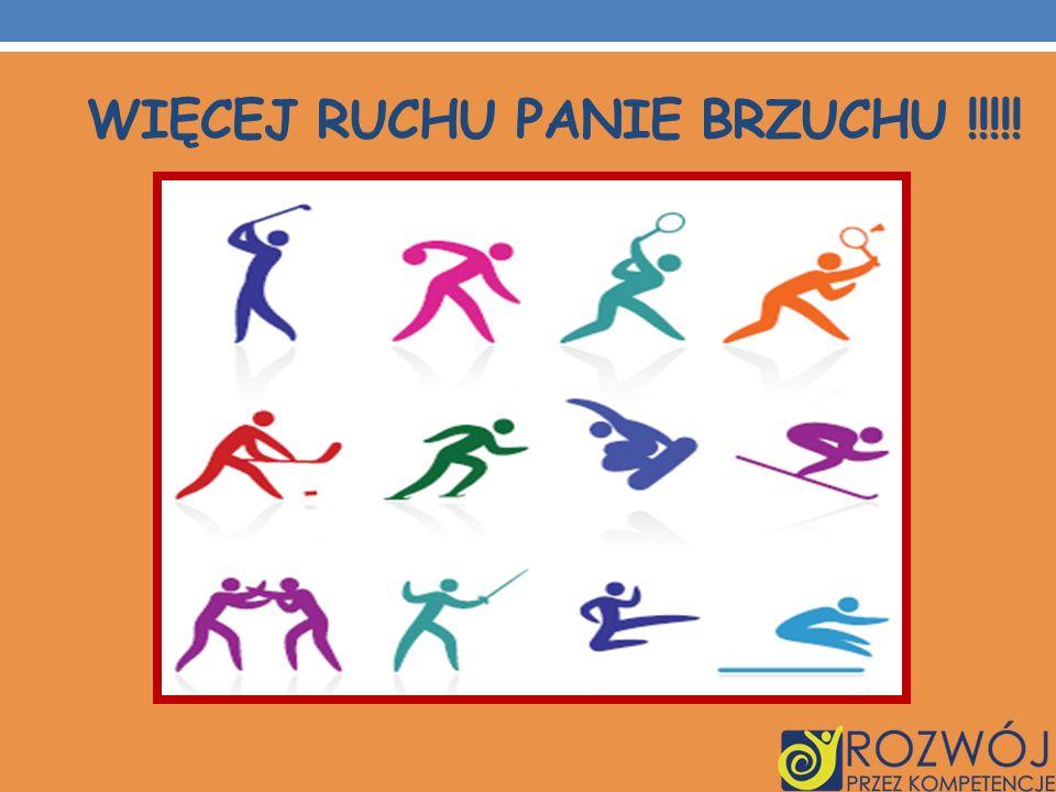 Więcej Ruchu Panie Brzuchu !!!!!