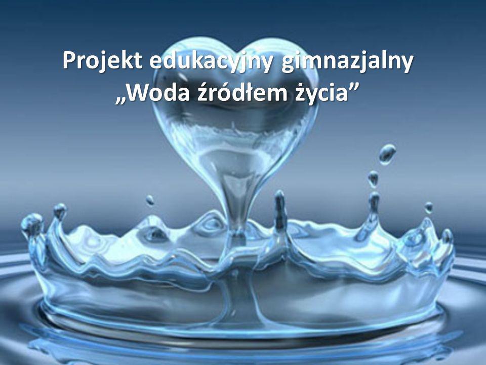 """Projekt edukacyjny gimnazjalny """"Woda źródłem życia"""