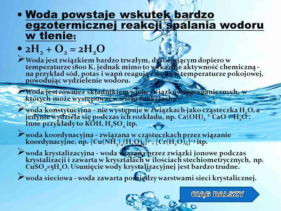 Woda powstaje wskutek bardzo egzotermicznej reakcji spalania wodoru w tlenie: