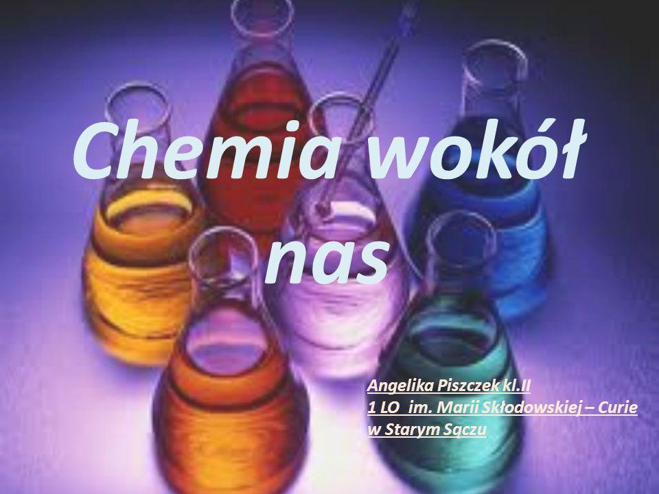 Chemia wokół nas Angelika Piszczek kl.II