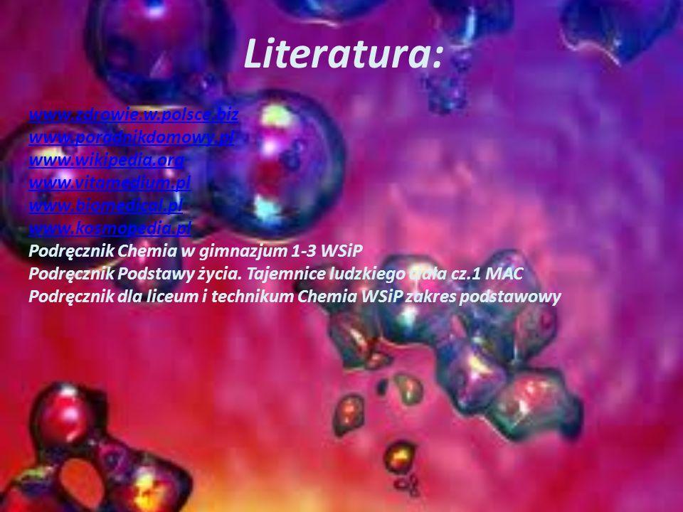 Literatura: www.zdrowie.w.polsce.biz www.poradnikdomowy.pl