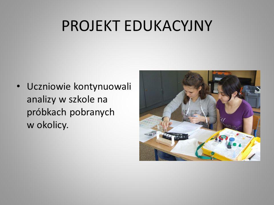 PROJEKT EDUKACYJNY Uczniowie kontynuowali analizy w szkole na próbkach pobranych w okolicy.