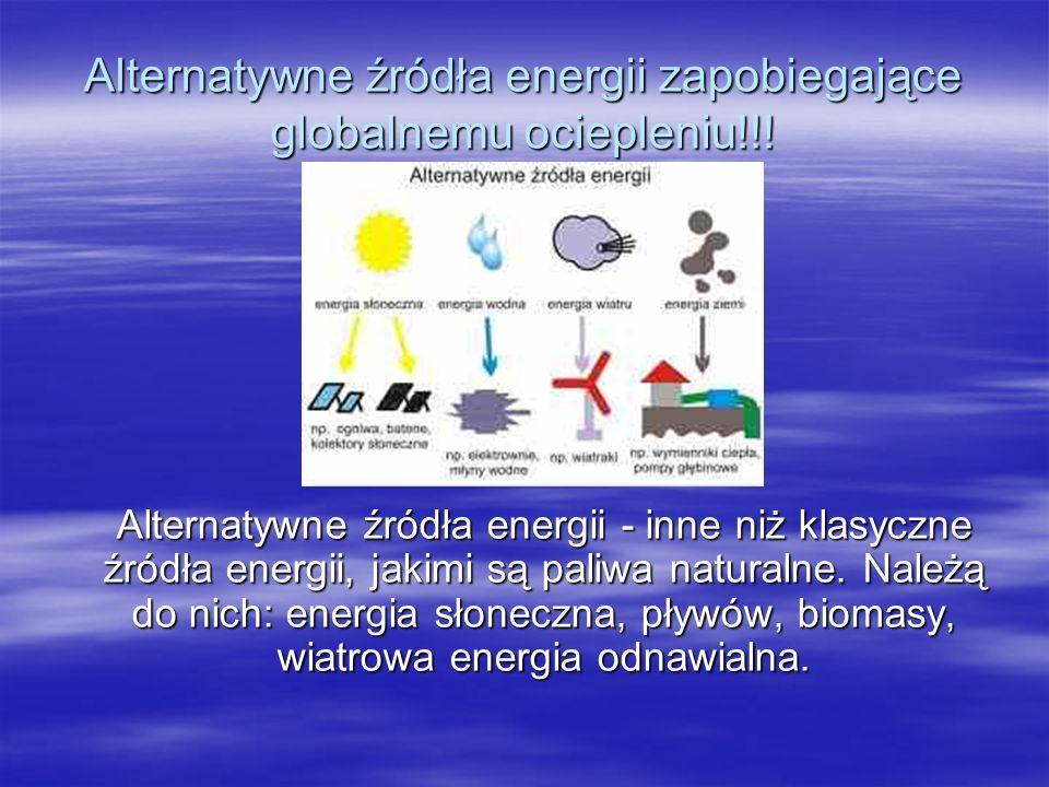 Alternatywne źródła energii zapobiegające globalnemu ociepleniu!!!