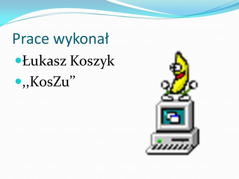 Prace wykonał Łukasz Koszyk ,,KosZu''