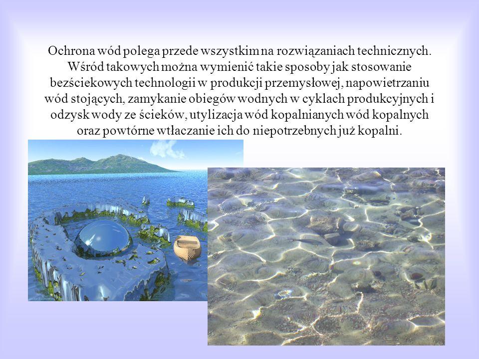 Ochrona wód polega przede wszystkim na rozwiązaniach technicznych