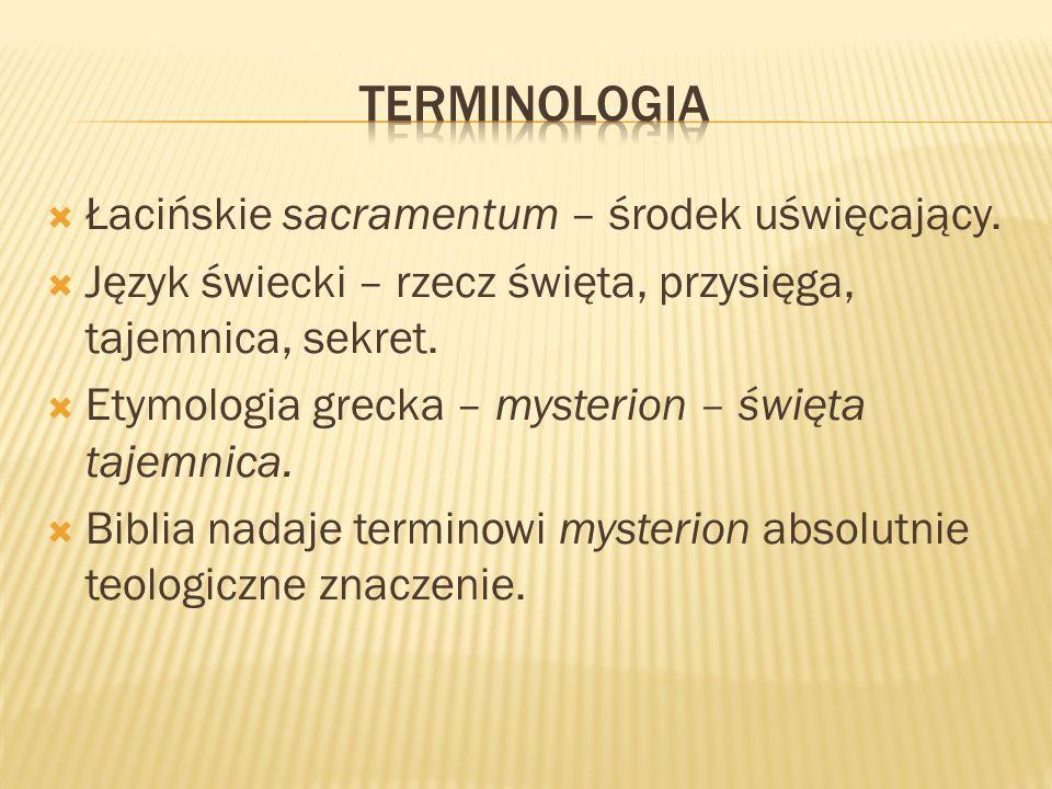 terminologia Łacińskie sacramentum – środek uświęcający.