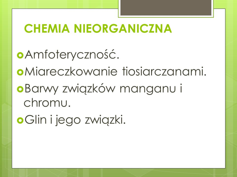 CHEMIA NIEORGANICZNA Amfoteryczność. Miareczkowanie tiosiarczanami. Barwy związków manganu i chromu.