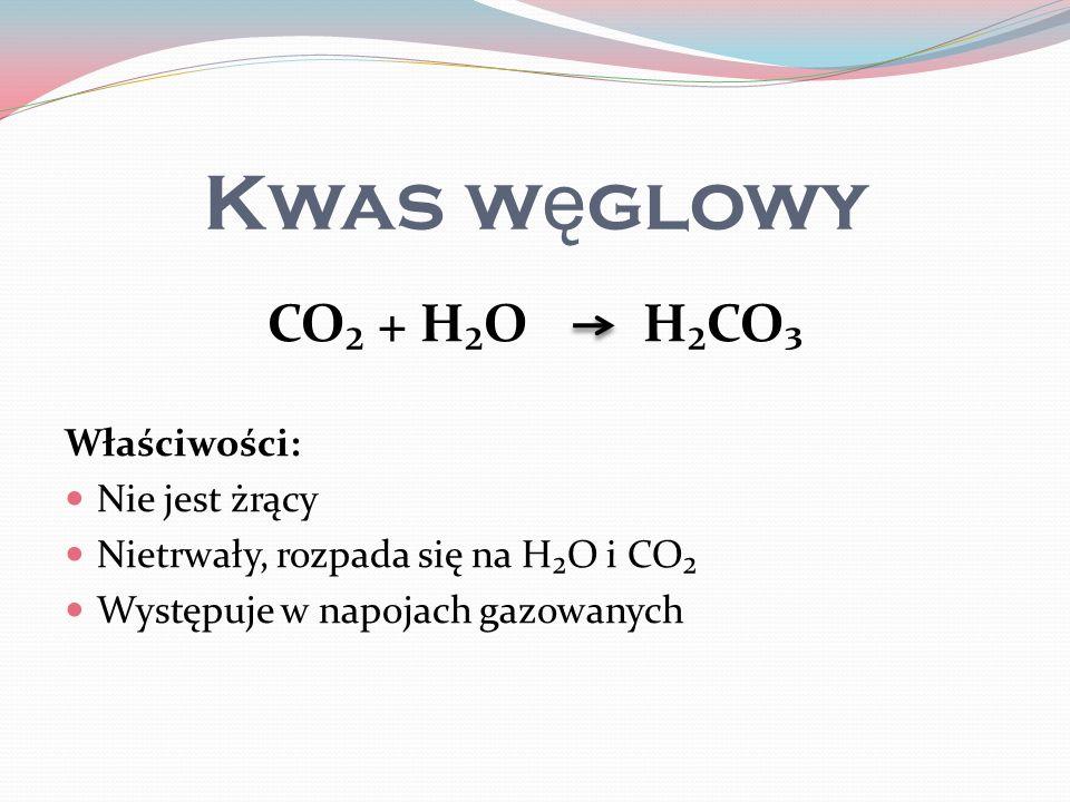 Kwas węglowy CO₂ + H₂O H₂CO₃ Właściwości: Nie jest żrący