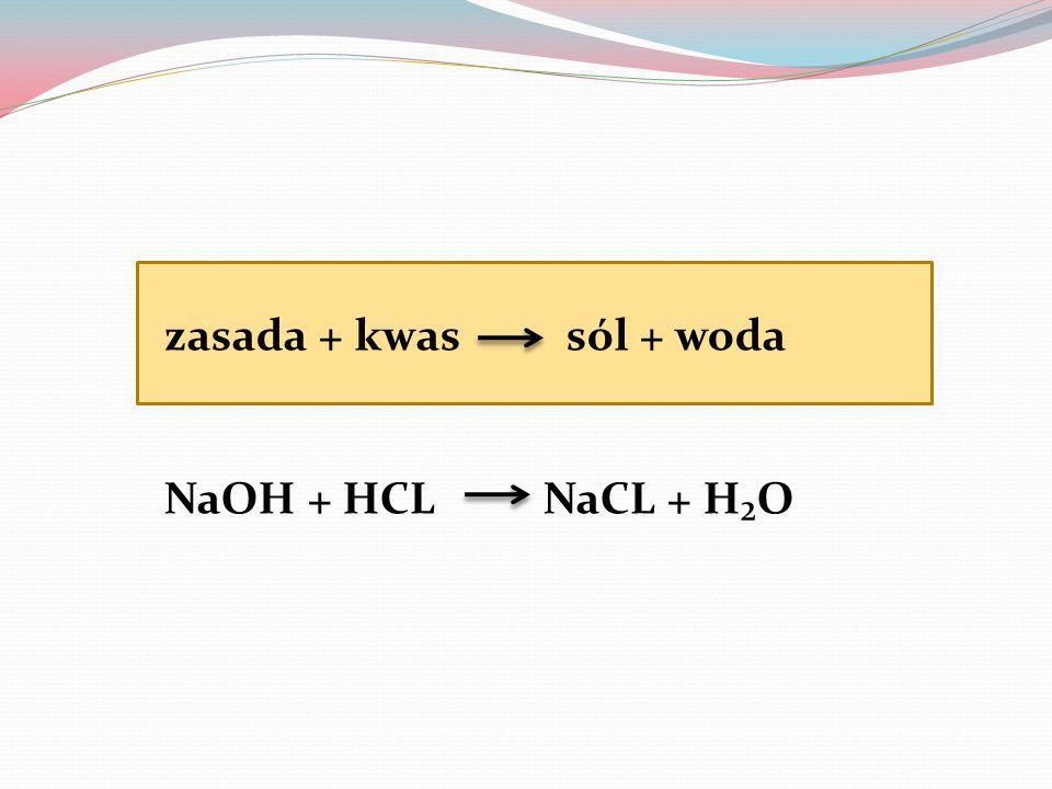 zasada + kwas sól + woda NaOH + HCL NaCL + H₂O