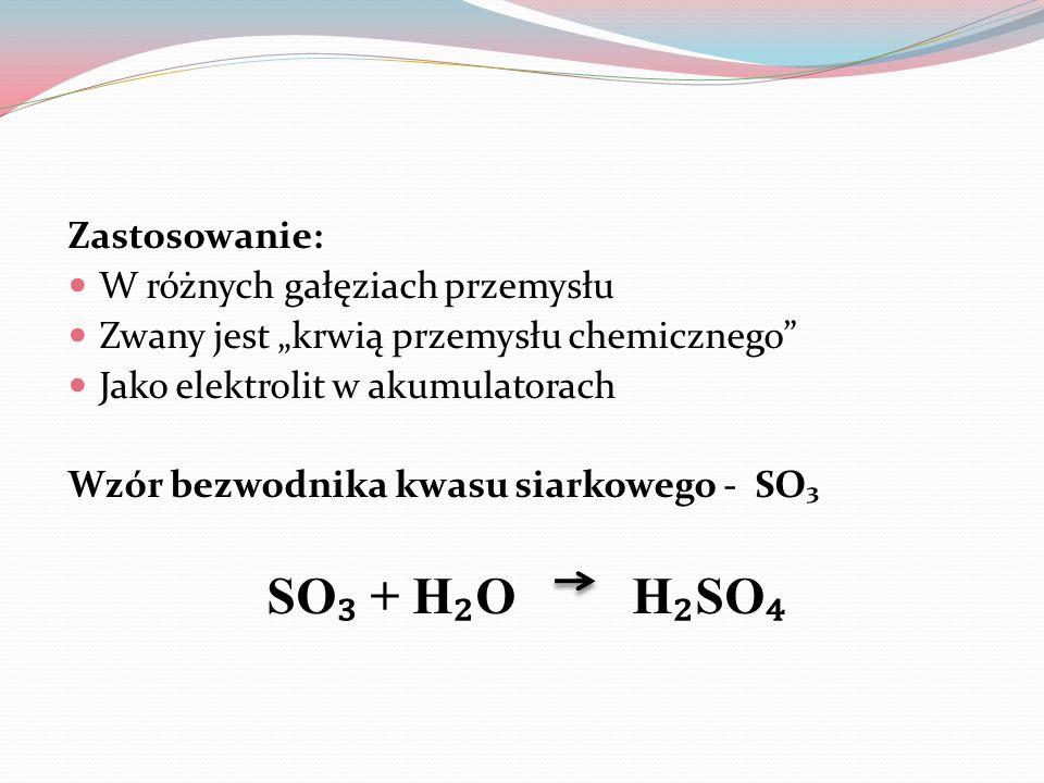 SO₃ + H₂O H₂SO₄ Zastosowanie: W różnych gałęziach przemysłu