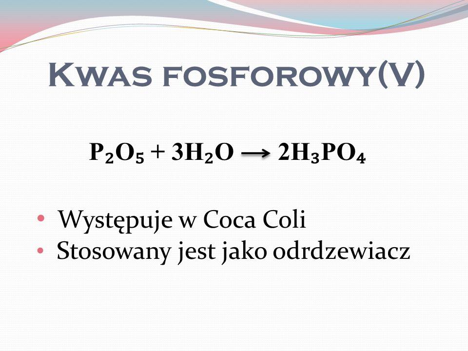 Kwas fosforowy(V) Występuje w Coca Coli P₂O₅ + 3H₂O 2H₃PO₄
