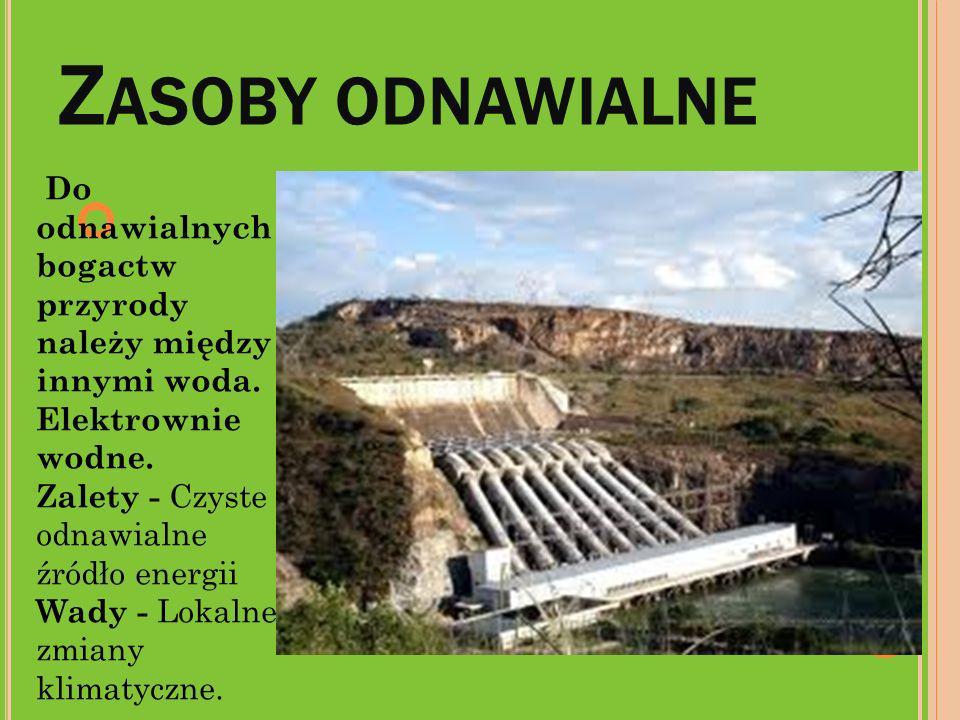 Zasoby odnawialne Do odnawialnych bogactw przyrody należy między innymi woda. Elektrownie wodne. Zalety - Czyste odnawialne źródło energii.