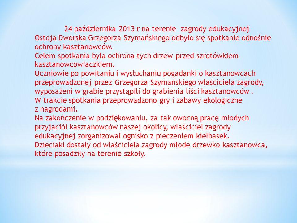 24 października 2013 r na terenie zagrody edukacyjnej Ostoja Dworska Grzegorza Szymańskiego odbyło się spotkanie odnośnie ochrony kasztanowców.