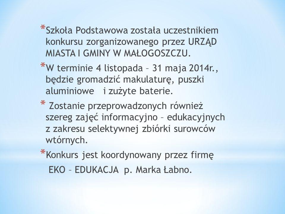 Szkoła Podstawowa została uczestnikiem konkursu zorganizowanego przez URZĄD MIASTA I GMINY W MAŁOGOSZCZU.
