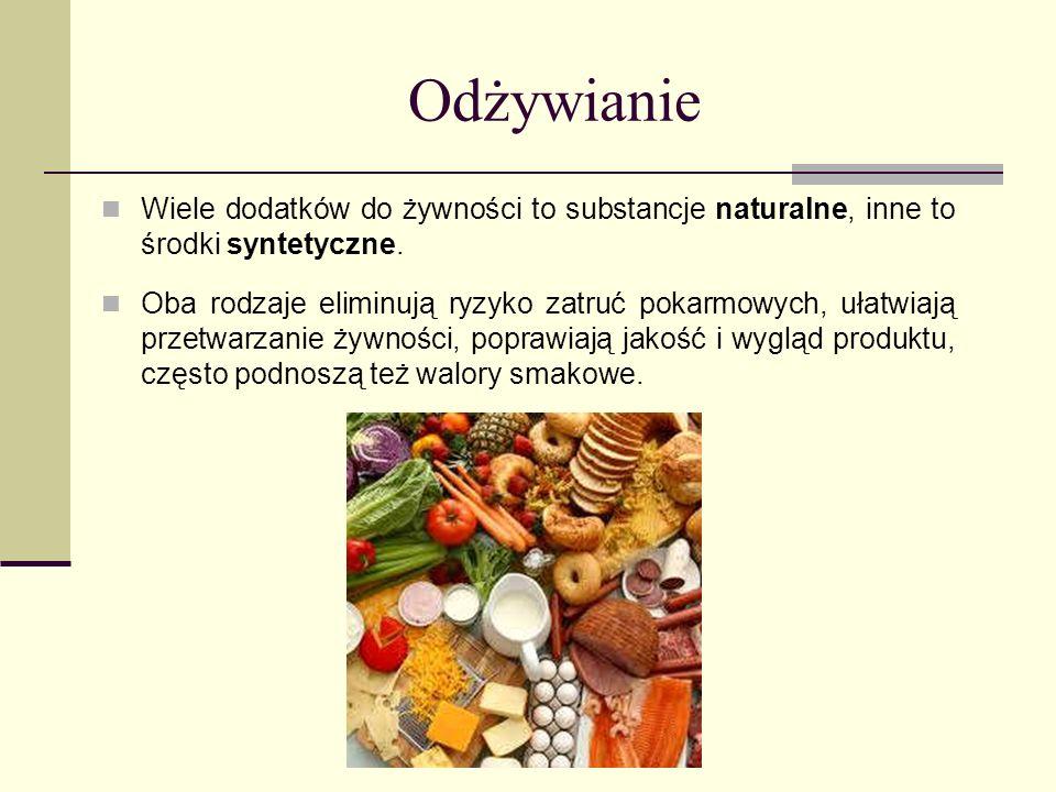 Odżywianie Wiele dodatków do żywności to substancje naturalne, inne to środki syntetyczne.