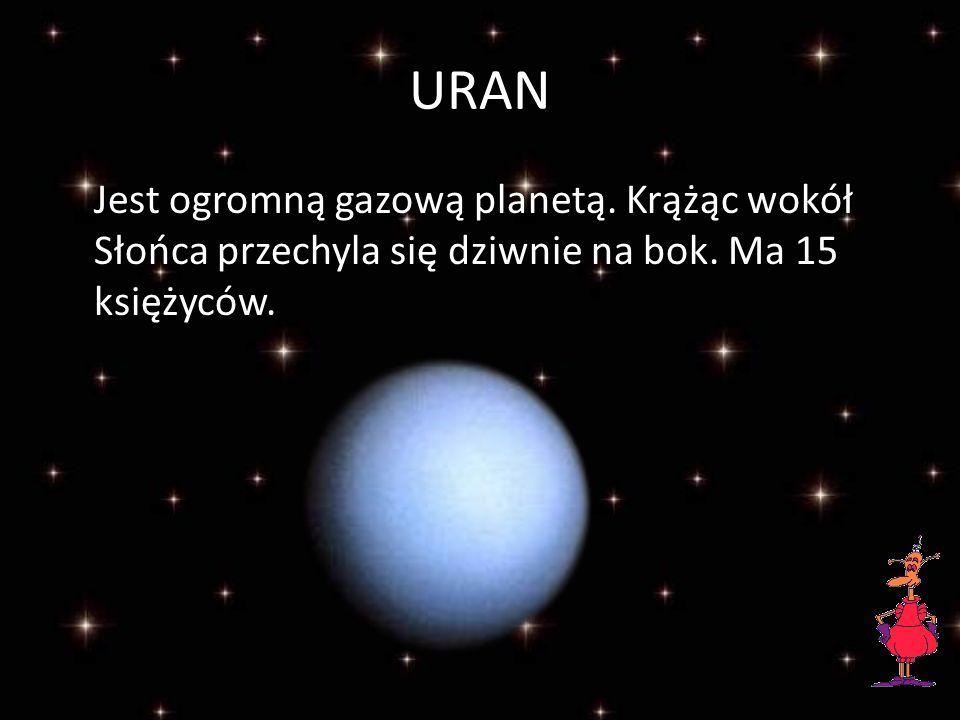 URAN Jest ogromną gazową planetą. Krążąc wokół Słońca przechyla się dziwnie na bok.