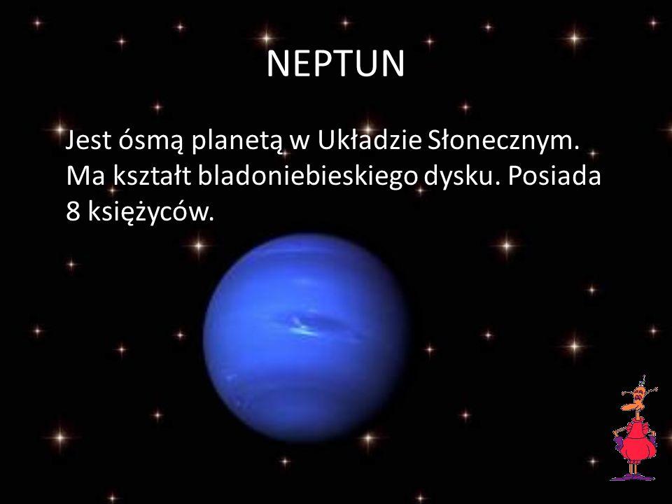 NEPTUN Jest ósmą planetą w Układzie Słonecznym. Ma kształt bladoniebieskiego dysku.