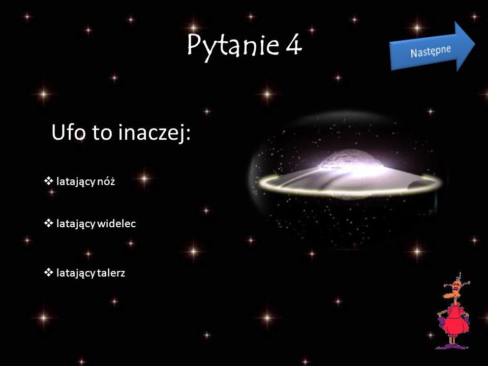 Pytanie 4 Ufo to inaczej: Następne latający nóż latający widelec