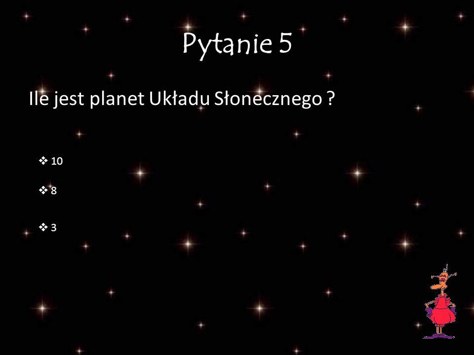 Pytanie 5 Ile jest planet Układu Słonecznego 10 8 3