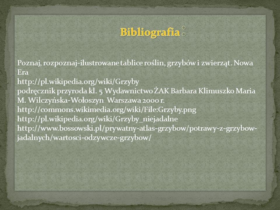 Bibliografia: Poznaj, rozpoznaj-ilustrowane tablice roślin, grzybów i zwierząt. Nowa Era. http://pl.wikipedia.org/wiki/Grzyby.