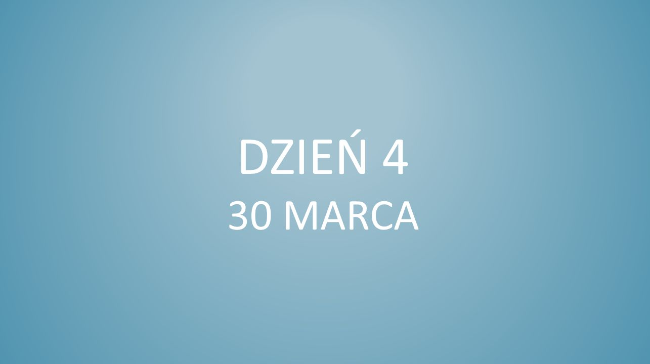Dzień 4 30 marca