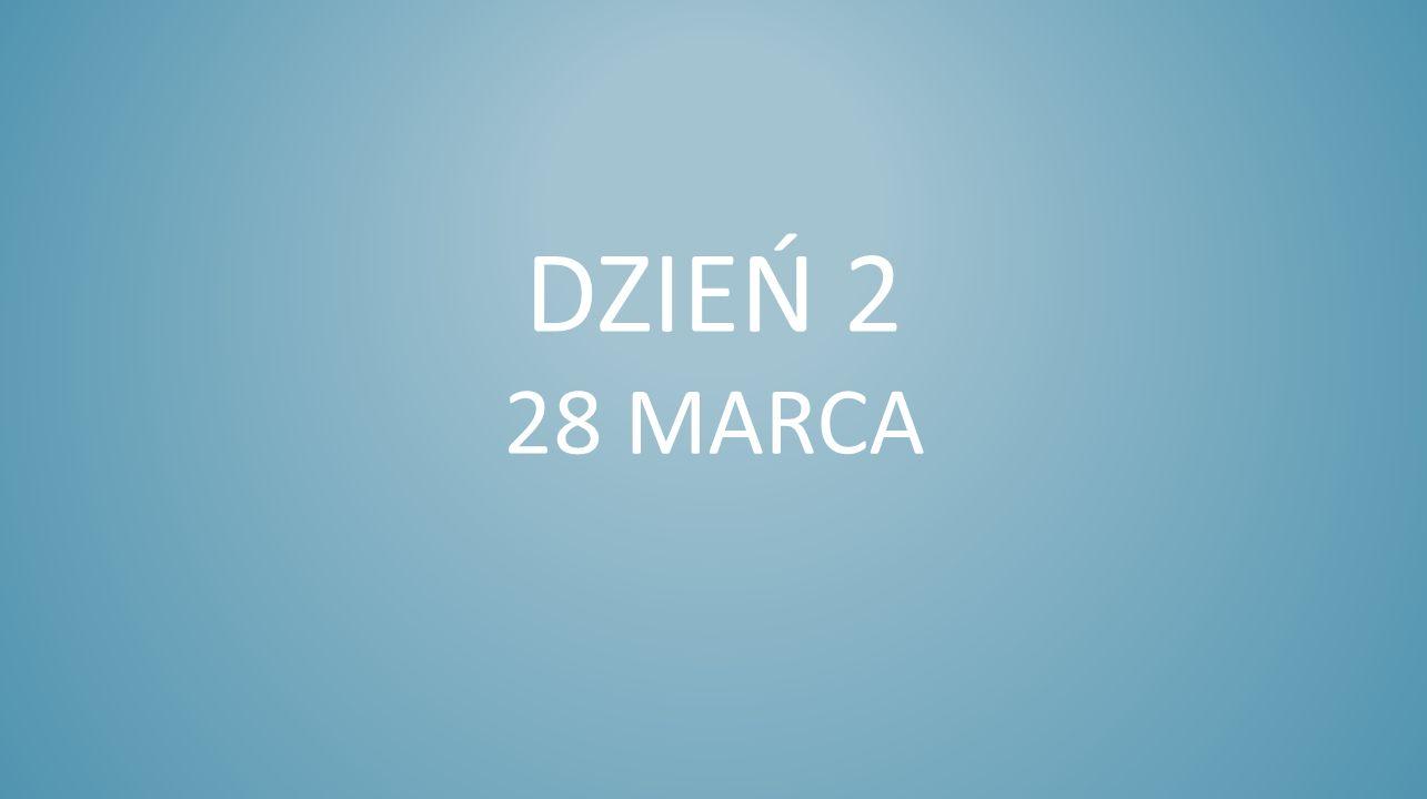 dzień 2 28 marca
