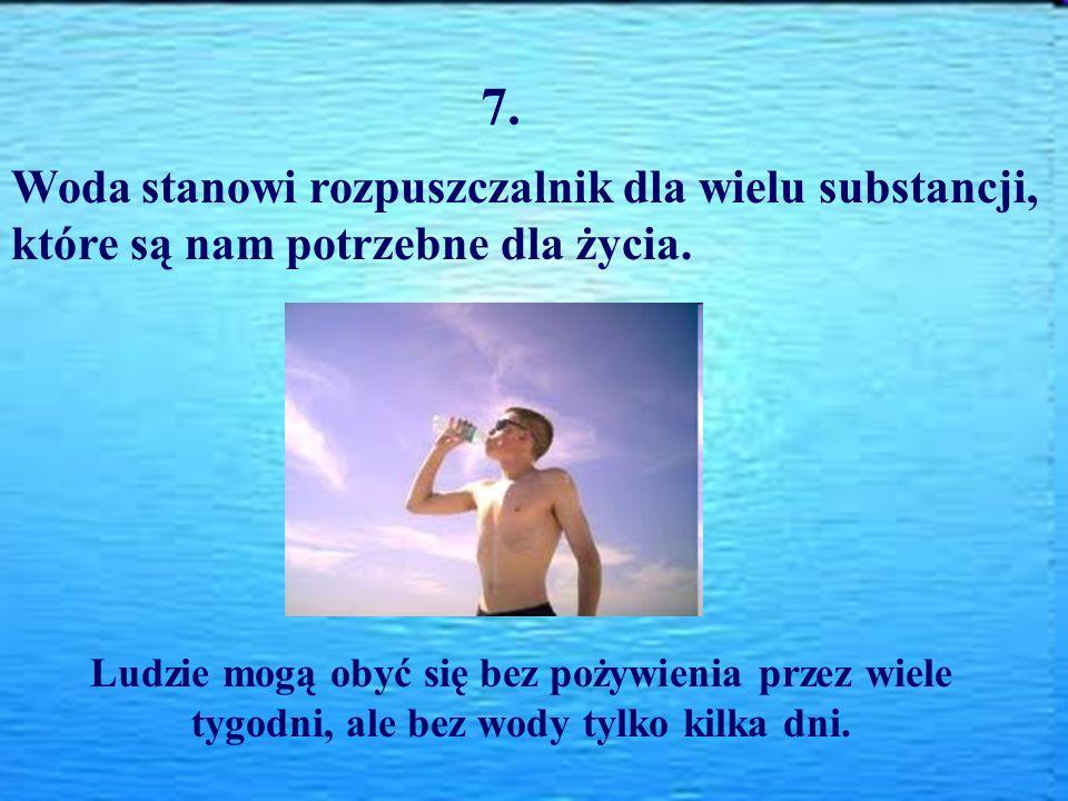 7. Woda stanowi rozpuszczalnik dla wielu substancji,