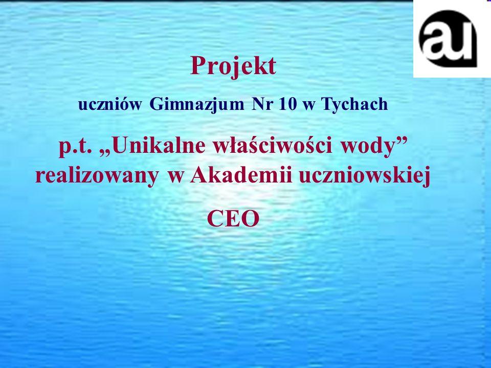 """Projekt uczniów Gimnazjum Nr 10 w Tychach. p.t. """"Unikalne właściwości wody realizowany w Akademii uczniowskiej."""