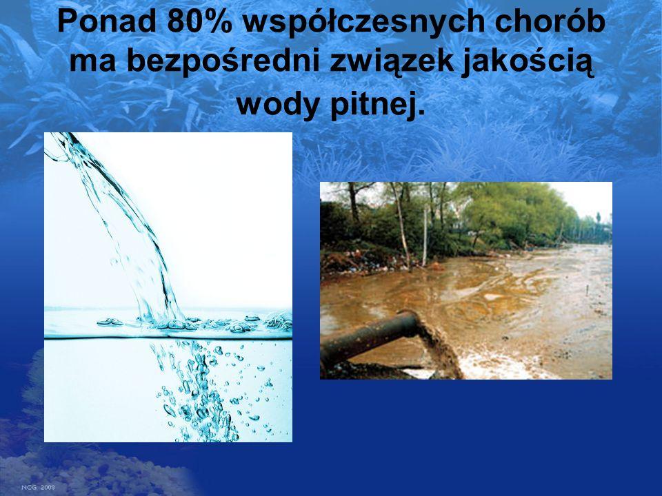 Ponad 80% współczesnych chorób ma bezpośredni związek jakością wody pitnej.