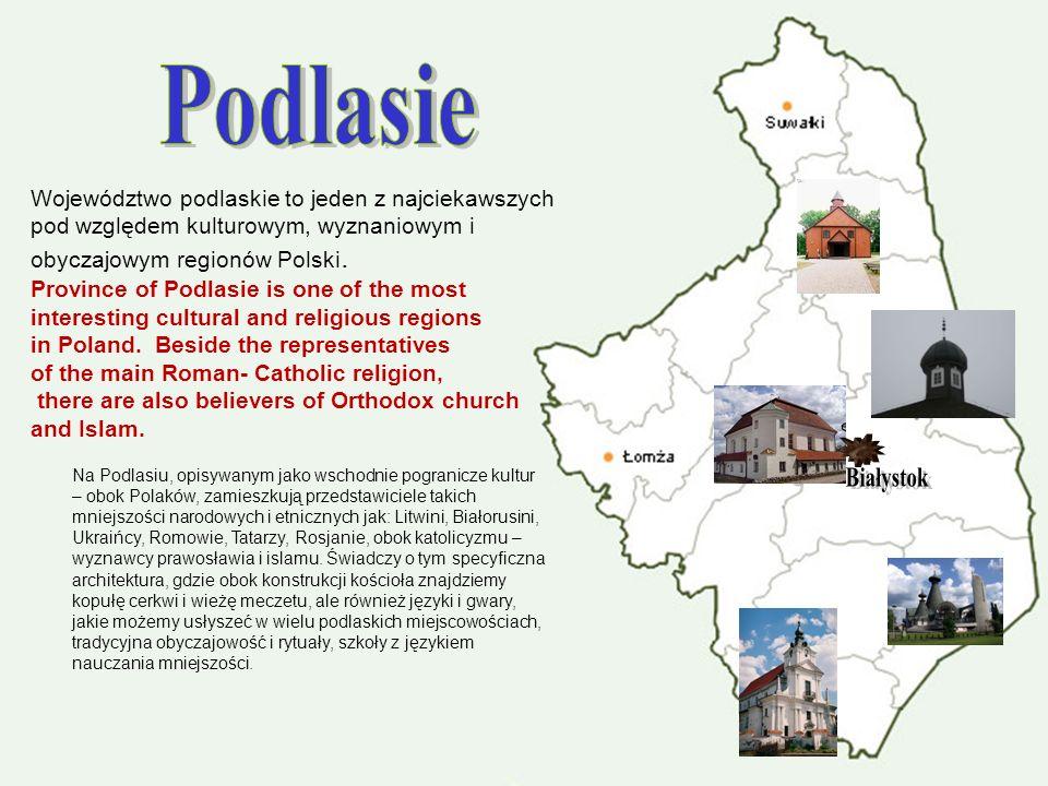 Podlasie Województwo podlaskie to jeden z najciekawszych pod względem kulturowym, wyznaniowym i obyczajowym regionów Polski.