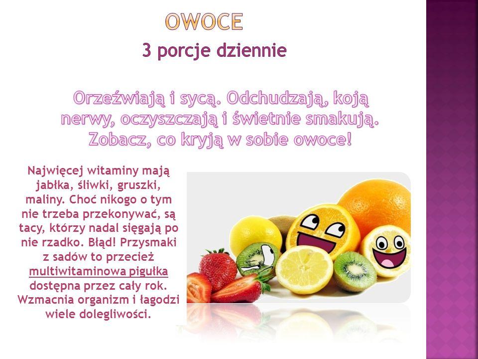 Owoce 3 porcje dziennieOrzeźwiają i sycą. Odchudzają, koją nerwy, oczyszczają i świetnie smakują. Zobacz, co kryją w sobie owoce!