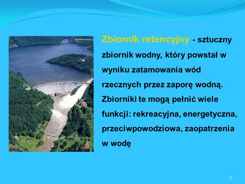 Zbiornik retencyjny - sztuczny zbiornik wodny, który powstał w wyniku zatamowania wód rzecznych przez zaporę wodną. Zbiorniki te mogą pełnić wiele funkcji: rekreacyjna, energetyczna, przeciwpowodziowa, zaopatrzenia w wodę
