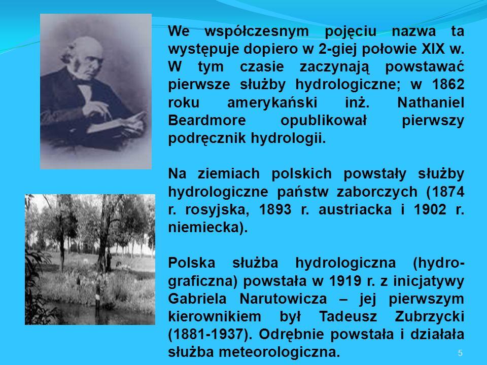 We współczesnym pojęciu nazwa ta występuje dopiero w 2-giej połowie XIX w. W tym czasie zaczynają powstawać pierwsze służby hydrologiczne; w 1862 roku amerykański inż. Nathaniel Beardmore opublikował pierwszy podręcznik hydrologii.