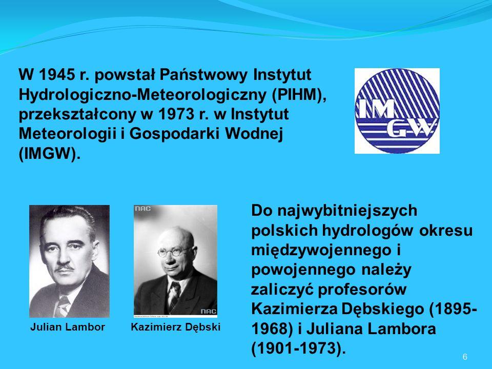 W 1945 r. powstał Państwowy Instytut Hydrologiczno-Meteorologiczny (PIHM), przekształcony w 1973 r. w Instytut Meteorologii i Gospodarki Wodnej (IMGW).