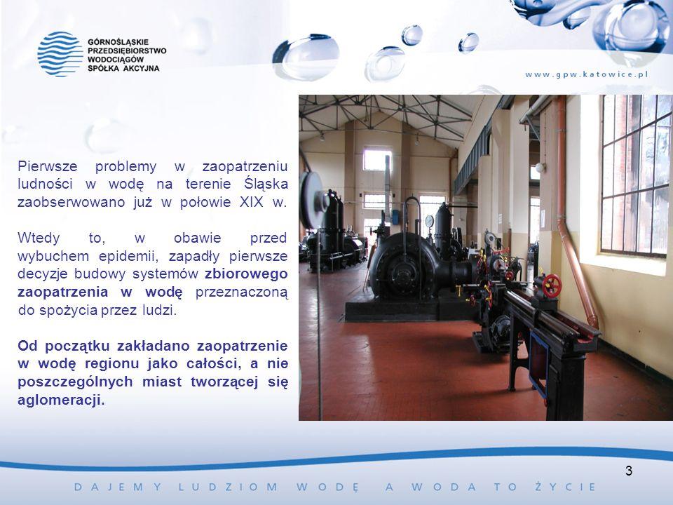 Pierwsze problemy w zaopatrzeniu ludności w wodę na terenie Śląska zaobserwowano już w połowie XIX w. Wtedy to, w obawie przed wybuchem epidemii, zapadły pierwsze decyzje budowy systemów zbiorowego zaopatrzenia w wodę przeznaczoną do spożycia przez ludzi. Od początku zakładano zaopatrzenie w wodę regionu jako całości, a nie poszczególnych miast tworzącej się aglomeracji.