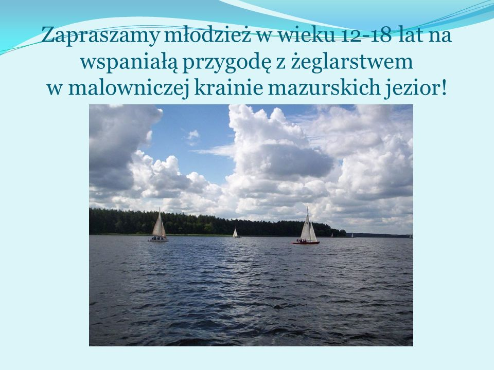 Zapraszamy młodzież w wieku 12-18 lat na wspaniałą przygodę z żeglarstwem w malowniczej krainie mazurskich jezior!