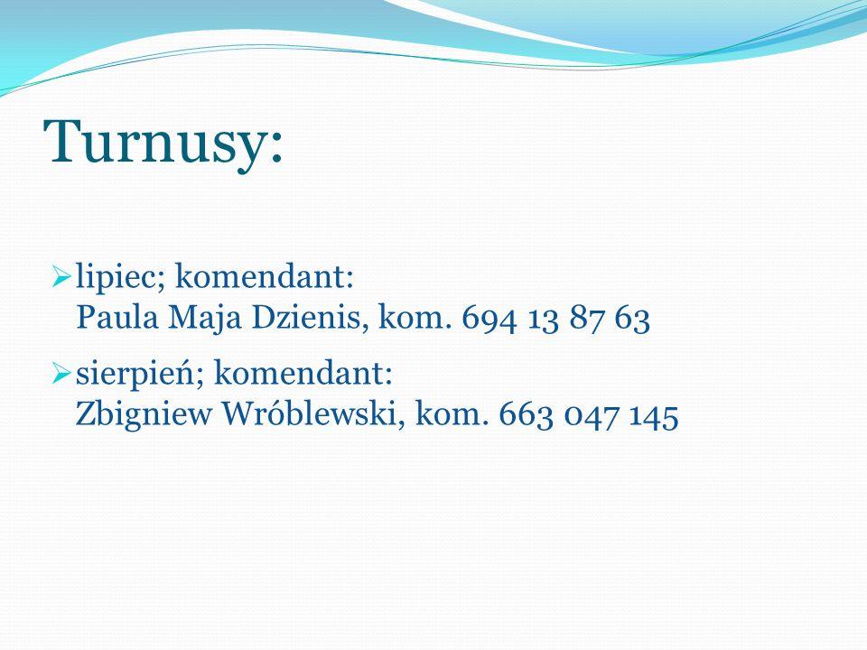 Turnusy: lipiec; komendant: Paula Maja Dzienis, kom. 694 13 87 63