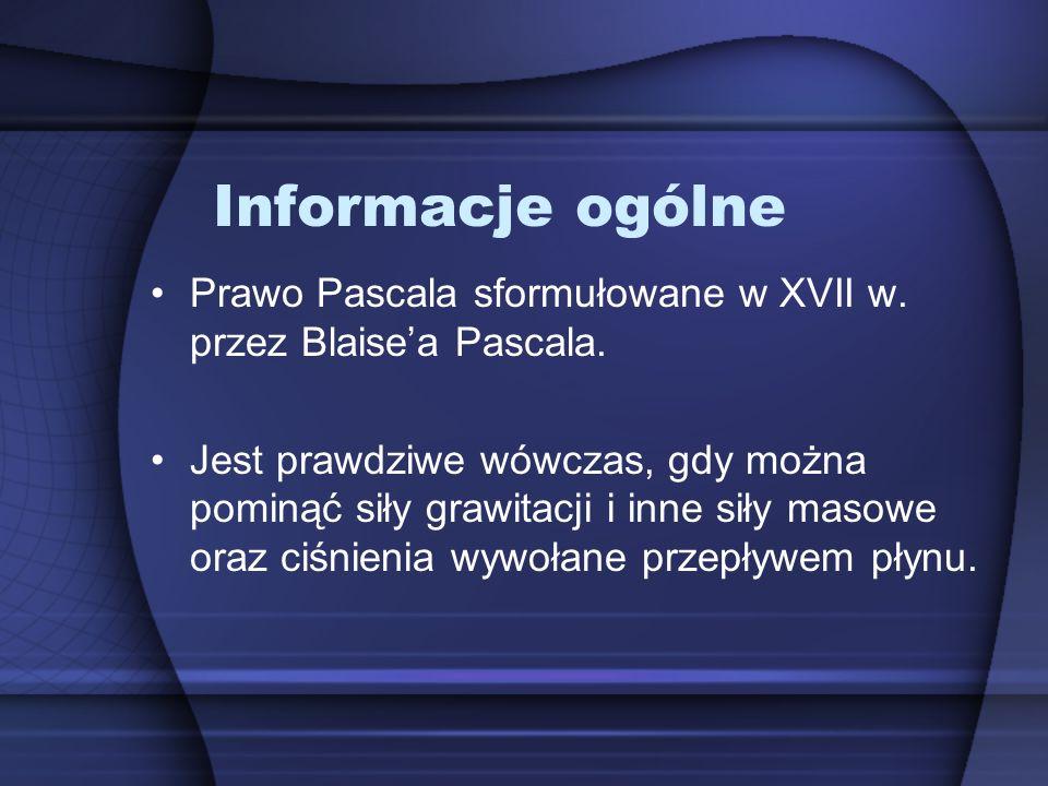 Informacje ogólne Prawo Pascala sformułowane w XVII w. przez Blaise'a Pascala.