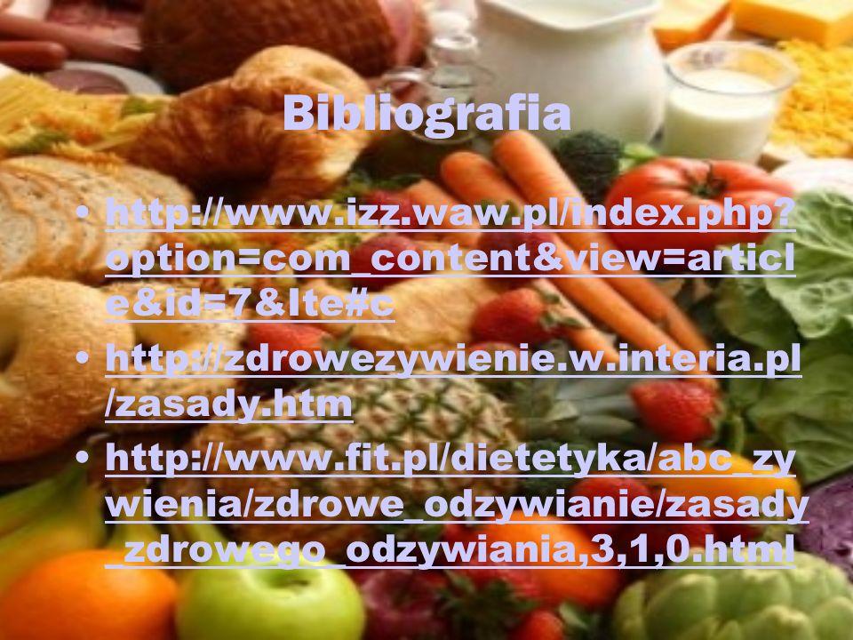 Bibliografia http://www.izz.waw.pl/index.php option=com_content&view=article&id=7&Ite#c. http://zdrowezywienie.w.interia.pl/zasady.htm.