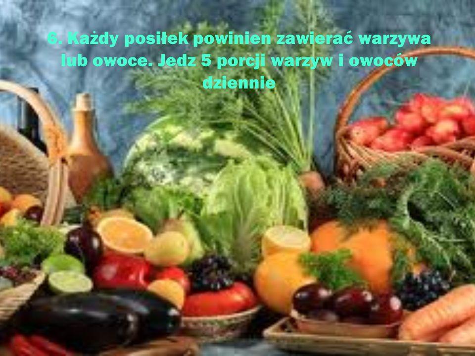 6. Każdy posiłek powinien zawierać warzywa lub owoce